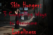 Skin Hunger: 3 Compelling Ways to Overcome Loneliness