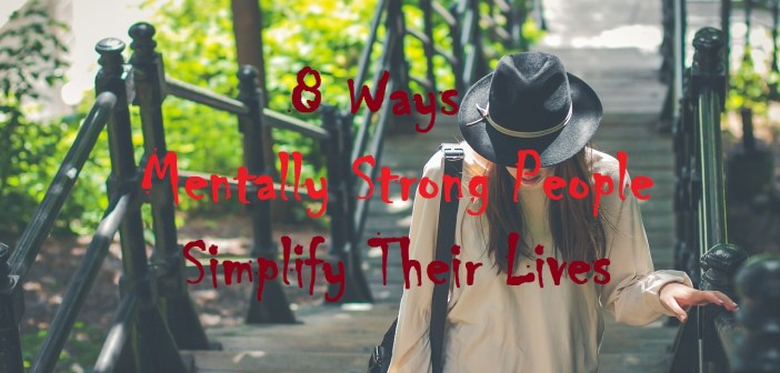 8 Ways Mentally Strong People Simplify Their Lives