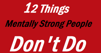 12 Things Mentally Strong People Don't Do