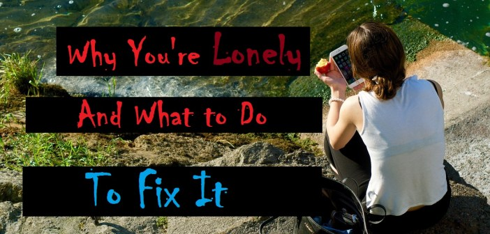 Why You're Still Lonely and What To Do To Fix It