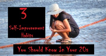 3 Self Improvement Habits You Should Know In Your 20s