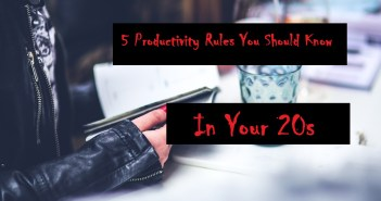 5 Productivity Rules You Should Know in Your 20s