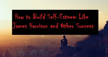 How to Build Self-Esteem Like James Harrison and Other Successes