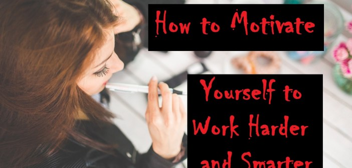 How To Motivate Yourself To Work Harder and Smarter