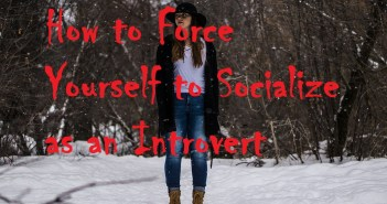 How to Force Yourself to Socialize as an Introvert