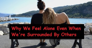 Why We Feel Alone Even When We're Surrounded By Others
