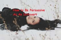 How to Be Persuasive As An Introvert