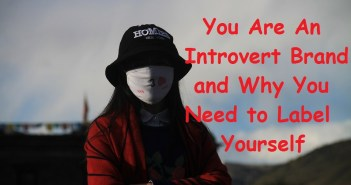You Are An Introvert Brand and Why You Need to Label Yourself