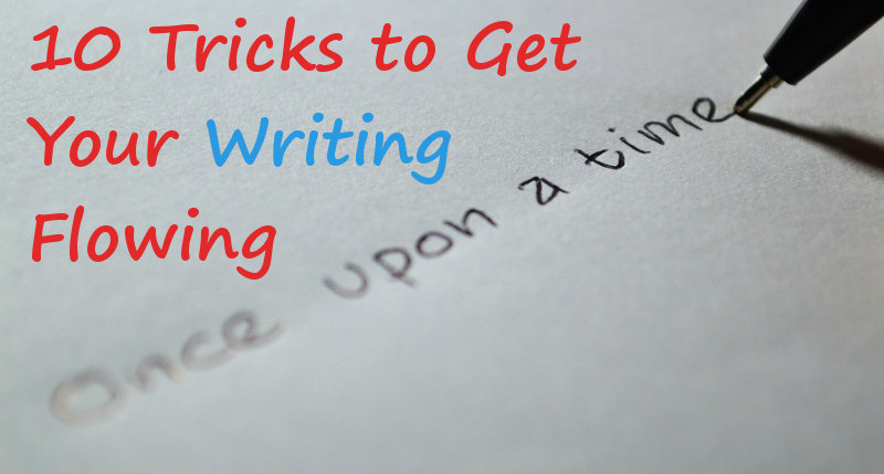 10 Tricks to Get Your Writing Flowing