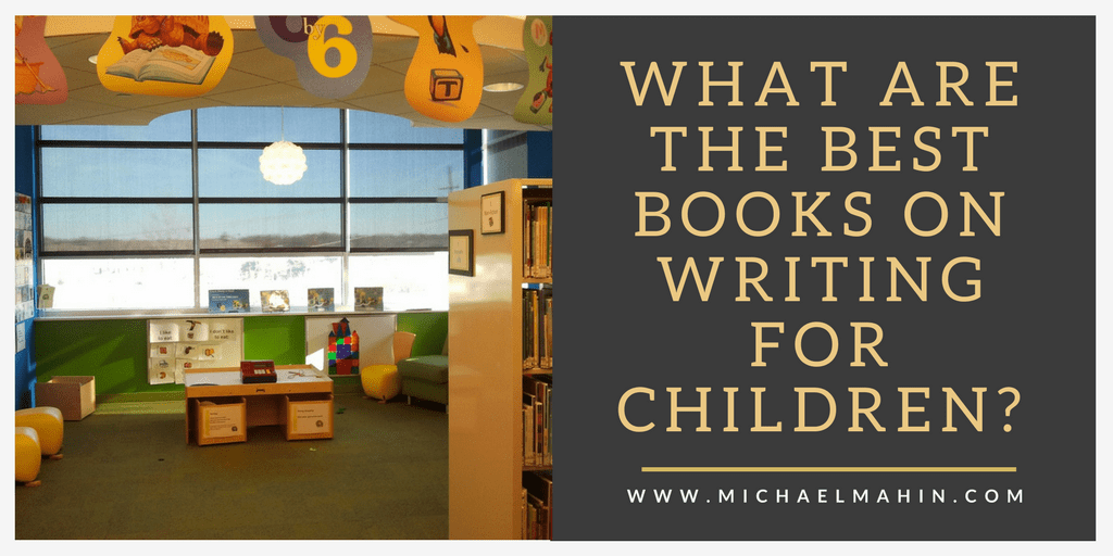 What are the Best Books on Writing for Children?