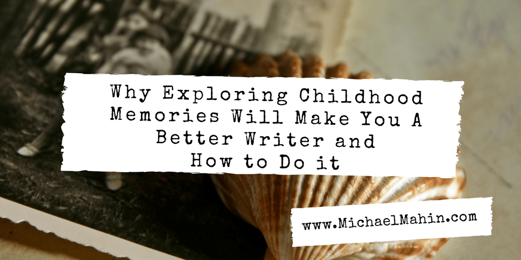Why Exploring Childhood Memories Will Make You a Better Children's Writer and How to Do It