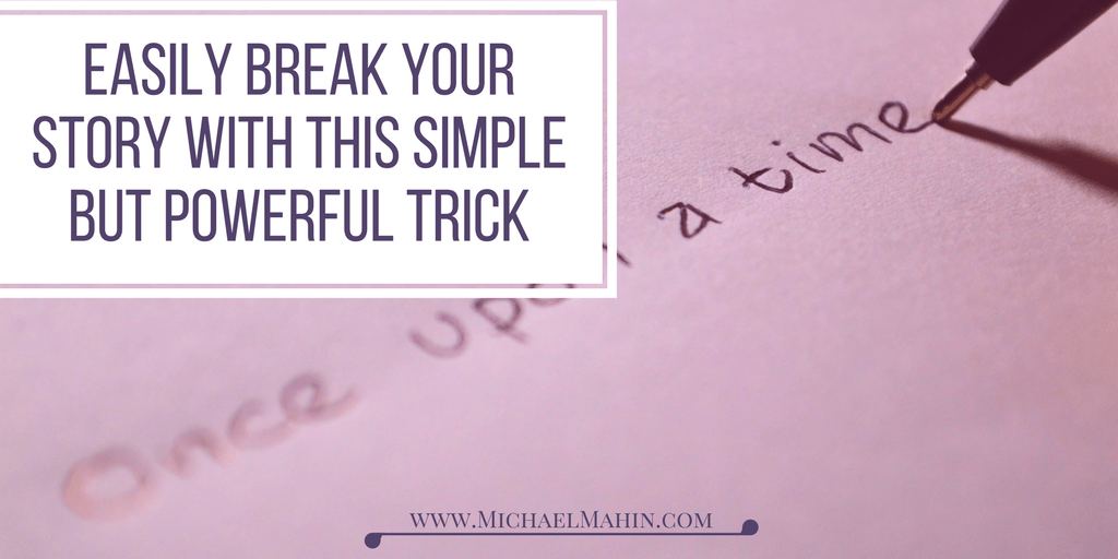 Easily Break Your Story with this Simple but Powerful Trick