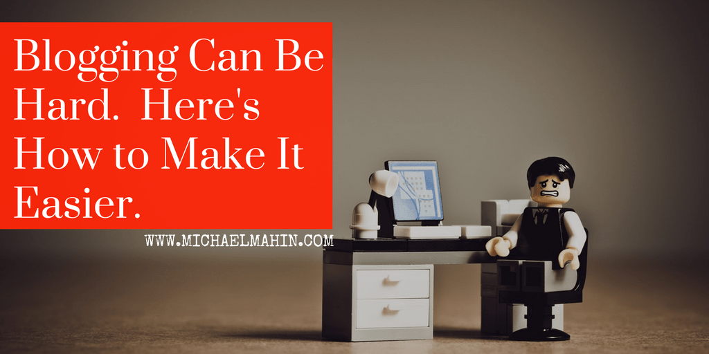 Blogging Can Be Hard. Here's How to Make it Easier.