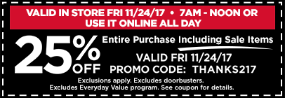 25% OFF Entire Purchase Including Sale Items 7am –Noon