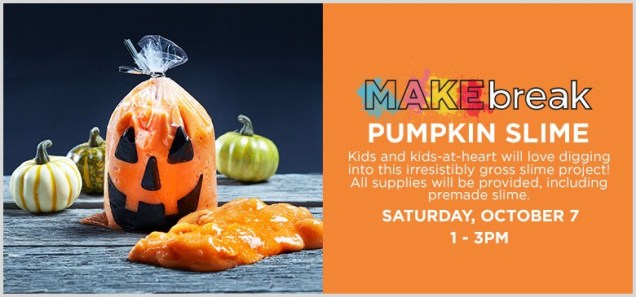 MAKEbreak: Pumpkin Slime - Saturday, October 7, 1 - 3PM