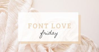 Blog post series - font love friday by Michelle Buchanan Photography and Design