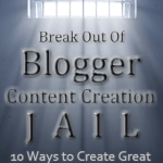 Break Out of Blogger Content Creation Jail