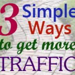 3 Simple Ways to Get More Traffic to Your Blog