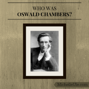 Who was Oswald Chambers?, My Utmost for His Highest, Biddy Chambers, Christianity WWI, YMCA chaplains, London, Egypt, Bible