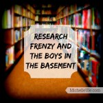Research Frenzy and the Boys in the Basement