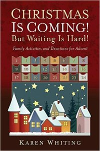 Advent, waiting, childhood, Karen Whiting, Jesus, Christmas, presents, spiritual activities, Christmas is Coming! But Waiting is Hard!