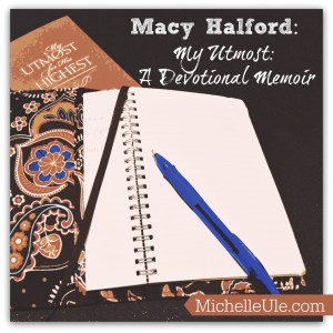 Macy Halford, Oswald Chambers, My Utmost: A Devotional Memoir, My Utmost for His Highest, Biddy Chambers, memoir, evangelicals, Michelle Ule