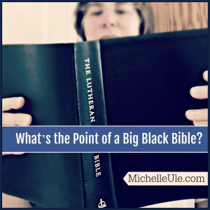Big black Bible, why own such a large book? Martin Luther, Lutheran Study Bible, gloss of text, notes at the bottom of the Bible