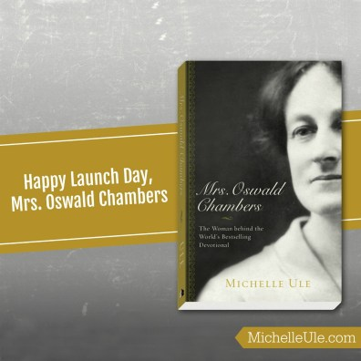 Mrs. Oswald Chambers launch day, thank you, Baker Books, Oswald Chambers, writing and researching, joy, Kathleen Chambers, Wheaton College, David McCasland