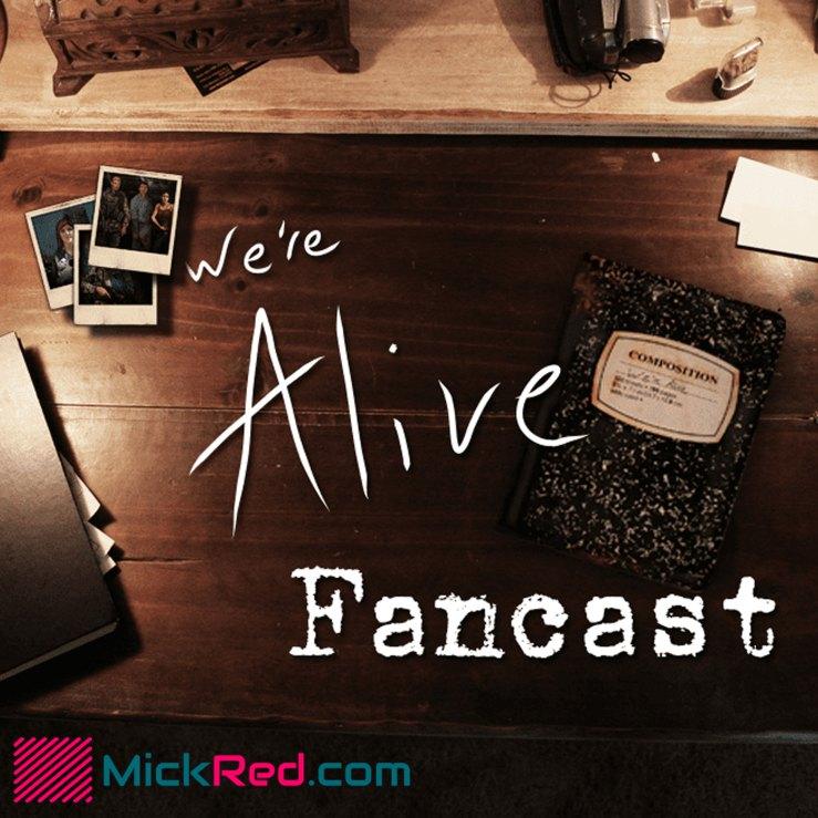 We're Alive FanCast - MickRed.com