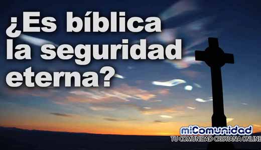 ¿Es bíblica la seguridad eterna?