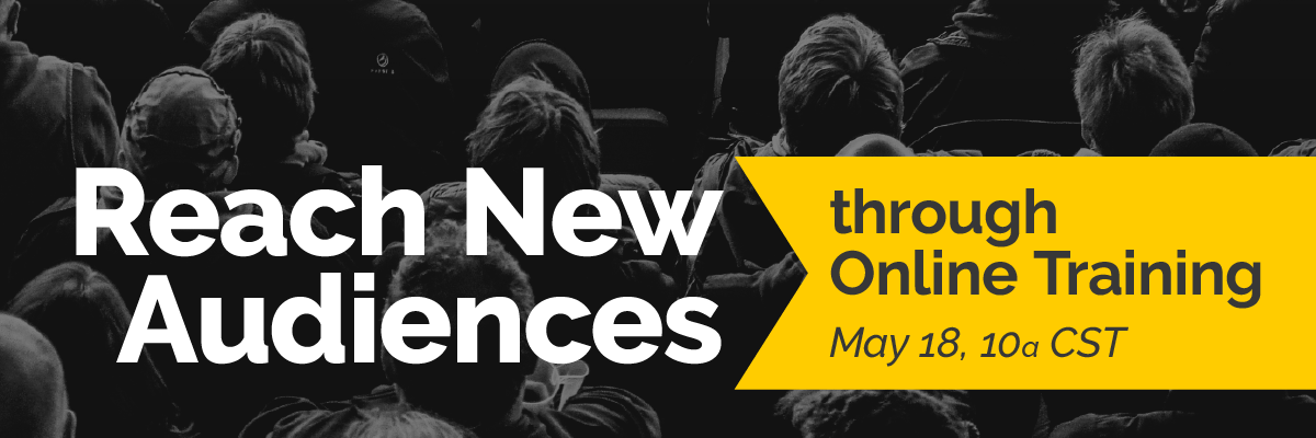 Reach New Audiences through Online Training — May 18, 10a CST