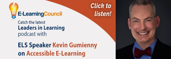 Click to Listen to E-Learning Council's Leaders in Learning podcast, with ELS Speaker Kevin Gumienny on Accessible E-Learning