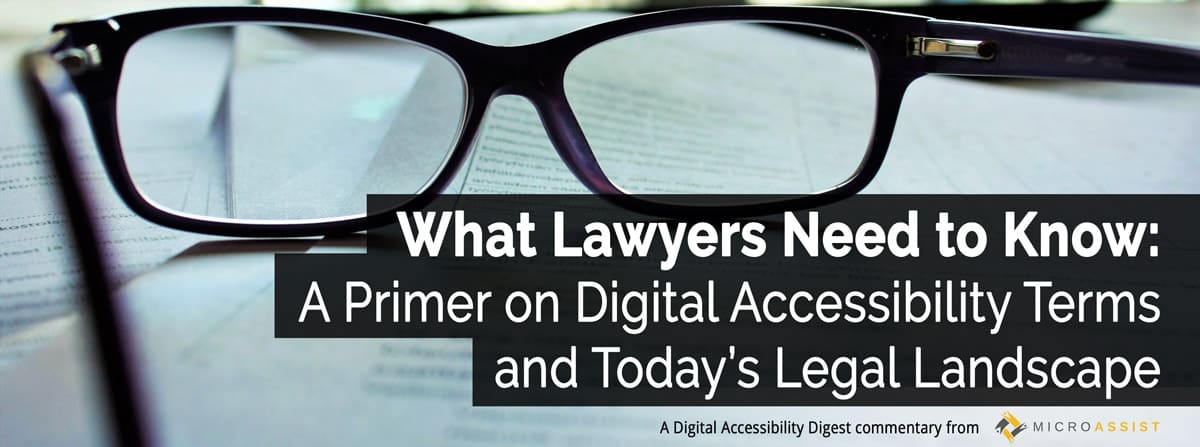 What Lawyers Need to Know: A Primer on Digital Accessibility Terms and Today's Legal Landscape. A Digital Accessibility Digest commentary from Microassist
