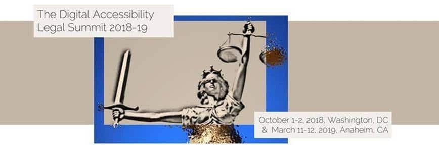 The Digital Accessibility Legal Summit 2018-19, October 1-2, 2018, Washington, DC & March 111-12, 2019, Anaheim, CA