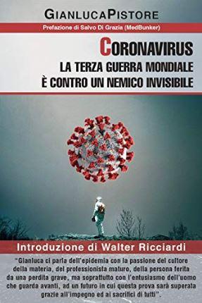 """""""Coronavirus: la Terza Guerra Mondiale è contro un nemico invisibile"""" di Gianluca Pistore"""