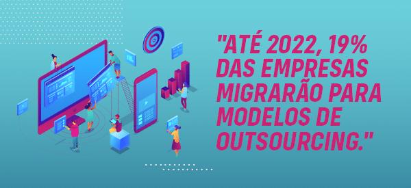Até 2022, 19% das empress migrarão para modelos de outsourcing de TI