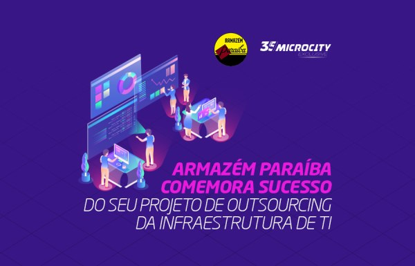 Armazém Paraíba comemora sucesso de projeto de outsourcing da infraestrutura de TI