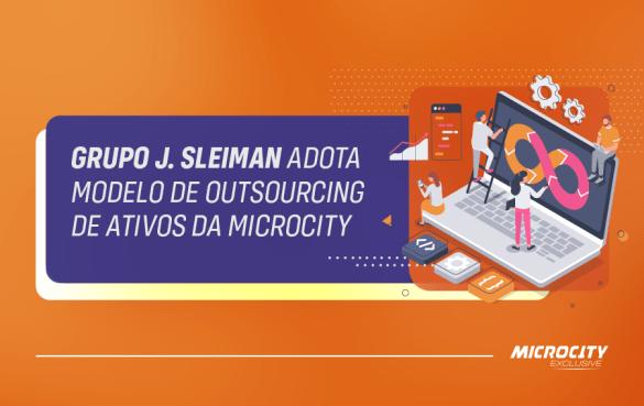 Grupo J.Sleiman adota modelo de outsourcing de ativos da Microcity