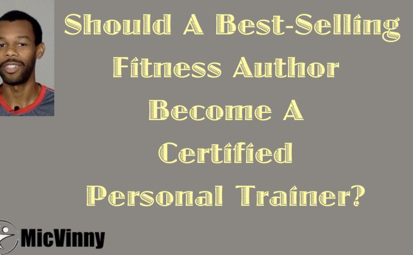 Should A Best-Selling Fitness Author Become A Certified Personal Trainer