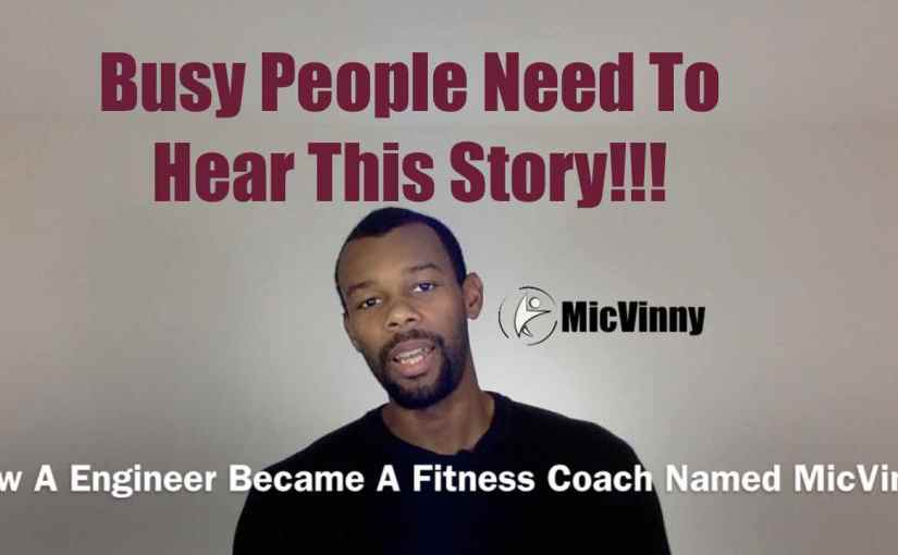 Busy people need to hear the story of how a engineer became a fitness coach named MicVinny