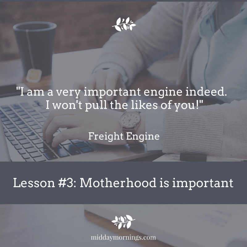 Lesson 3 from The Little Engine That Could: Motherhood is important. | MiddayMornings.com