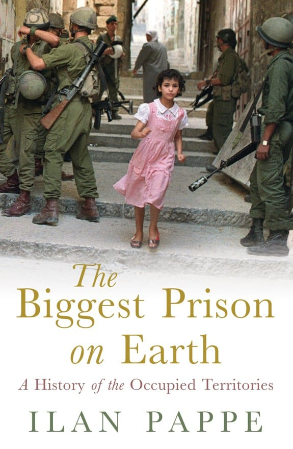 The Biggest Prison on Earth: A History of the Occupied Territories' by Ilan Pappé
