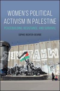 Women's Political Activism in Palestine: Peacebuilding, Resistance and Survival by Sophie Richter-Devroe