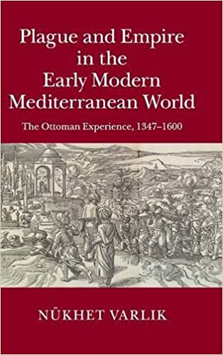 Plague and Empire in the Early Modern Mediterranean World: The Ottoman Experience, 1347-1600 by Nukhet Varlık