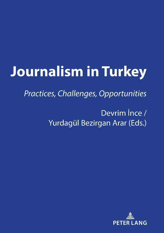 Journalism in Turkey: Practices, Challenges, Opportunities