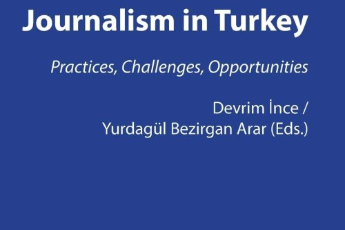 Journalism in Turkey: Practices, Challenges, Opportunities