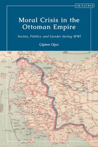 Moral Crisis in the Ottoman Empire: Society, Politics and Gender during WW1