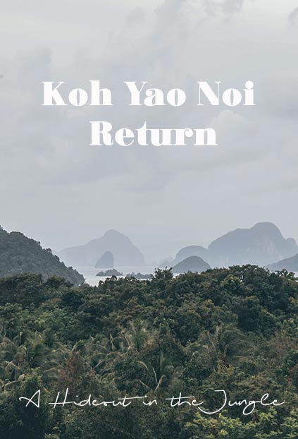 Koh Yao Noi Return Amp Why Hiding In The Jungle Is Good For