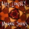 Hey Lonely by Megan Johns