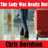 Chris Davidson-The Lady Was Really Hot